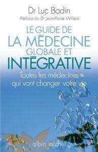 Le Guide de la médecine globale et intégrative : Toutes les médecines qui vont changer votre vie Luc Bodin (Auteur), Jean-Pierre Willem