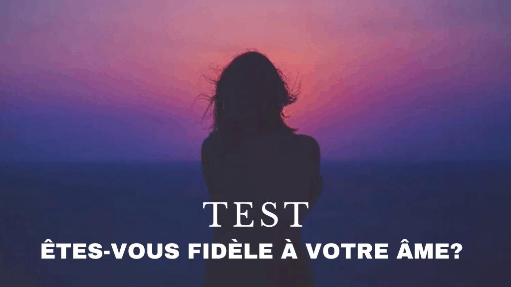 Test en ligne : Êtes-vous fidèle à votre âme?