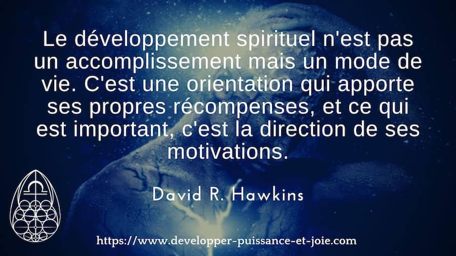 «Le développement spirituel n'est pas un accomplissement mais un mode de vie. C'est une orientation qui apporte ses propres récompenses, et ce qui est important, c'est la direction de ses motivations.