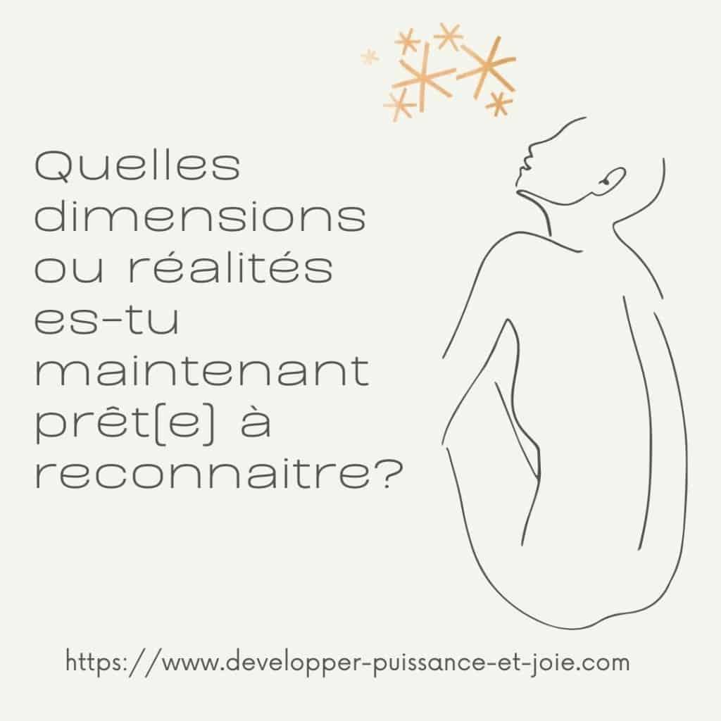 Quelles dimensions ou réalités es-tu maintenant prêt(e) à reconnaitre?
