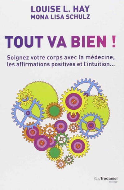 Tout va bien ! : Soignez votre corps avec la médecine, les affirmations positives et l'intuition...